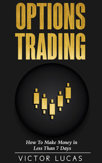 Options Trading - How to Make Money in Less Than 7 Days - cover