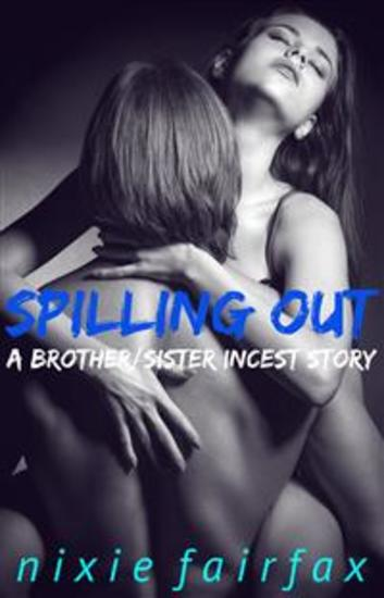 Spilling Out: A Brother Sister Incest Story - cover