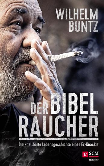 Der Bibelraucher - Die knallharte Lebensgeschichte eines Ex-Knackis - cover