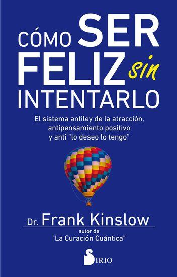 """Cómo ser feliz sin intentarlo - El sistema antiley de la atracción antipensamiento positivo y anti """"lo deseo lo tengo"""" - cover"""