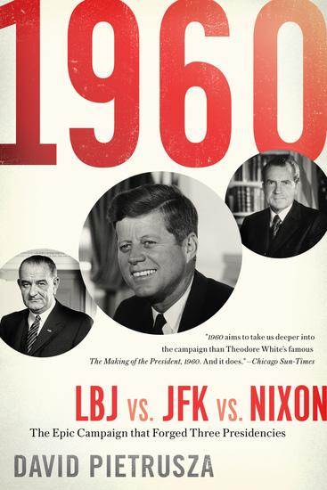 1960 - LBJ vs JFK vs Nixon—The Epic Campaign That Forged Three Presidencies - cover