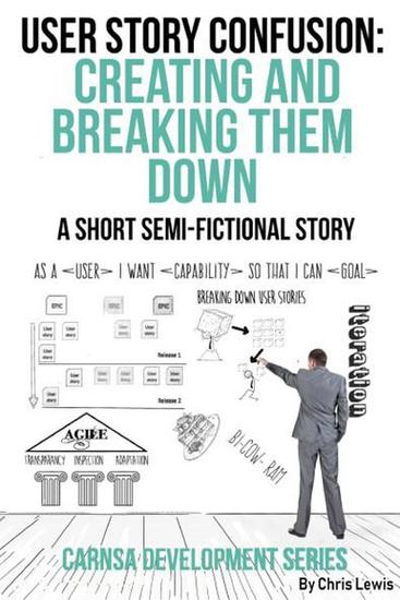 User Story Confusion: Creating and Breaking Them Down - Carnsa Development Series - cover