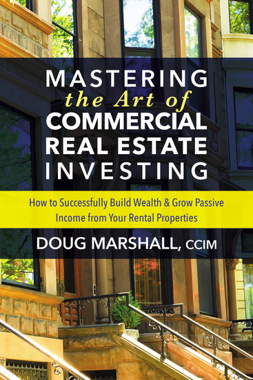 Mastering the Art of Commercial Real Estate Investing - How to Successfully Build Wealth and Grow Passive Income from Your Rental Properties - cover