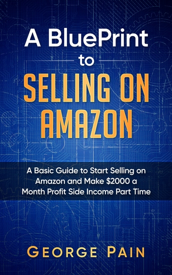 Selling on Amazon - A Basic Guide to Selling on Amazon and Make $2000 a Month Profit on Side Income Part Time - cover