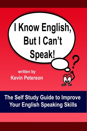 I Know English But I Can't Speak - The Self Study Guide to Improve Your English Speaking Skills - cover
