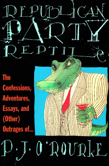 Republican Party Reptile - The Confessions Adventures Essays and (Other) Outrages of - cover