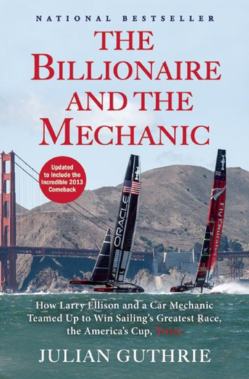 The Billionaire and the Mechanic - How Larry Ellison and a Car Mechanic Teamed up to Win Sailing's Greatest Race the Americas Cup Twice - cover