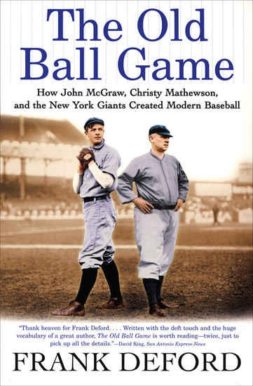 The Old Ball Game - How John McGraw Christy Mathewson and the New York Giants Created Modern Baseball - cover