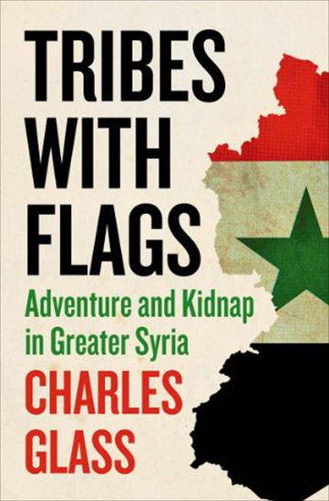 Tribes with Flags - Adventure and Kidnap in Greater Syria - cover