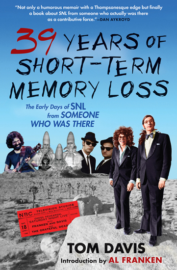 39 Years of Short-Term Memory Loss - The Early Days of SNL from Someone Who Was There - cover