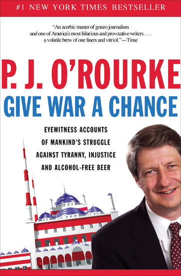 Give War a Chance - Eyewitness Accounts of Mankind's Struggle Against Tyranny Injustice and Alcohol-Free Beer - cover