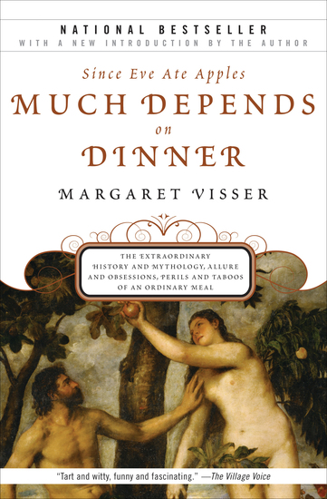 Since Eve Ate Apples Much Depends on Dinner - The Extraordinary History and Mythology Allure and Obsessions Perils and Taboos of an Ordinary Mea - cover