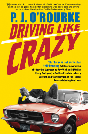Driving Like Crazy - Thirty Years of Vehicular Hell-Bending: Celebrating America the Way It's Supposed to Be—With an Oil Well in Every Backyard a Cadillac Escalade in Every Carport and the Chairman of the Federal Reserve Mowing Our Lawn - cover