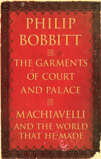 The Garments of Court and Palace - Machiavelli and the World That He Made - cover