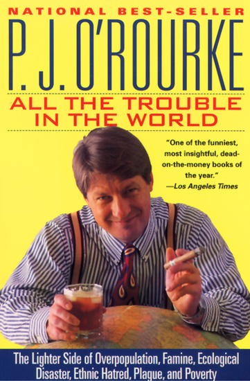 All the Trouble in the World - The Lighter Side of Overpopulation Famine Ecological Disaster Ethnic Hatred Plague and Poverty - cover