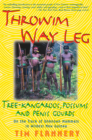 Throwim Way Leg - Tree-Kangaroos Possums and Penis Gourds: On the Track of Unknown Mammals in Wildest New Guinea - cover