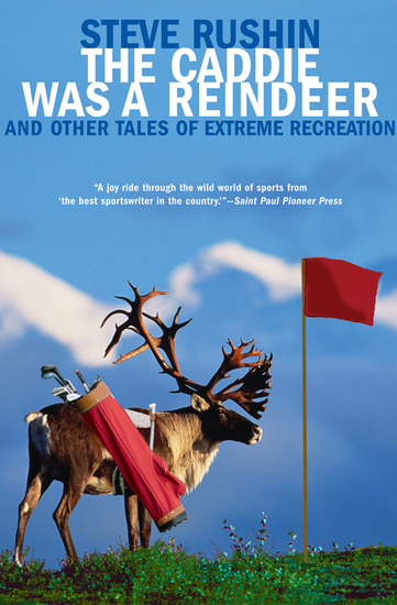 The Caddie Was a Reindeer - And Other Tales of Extreme Recreation - cover