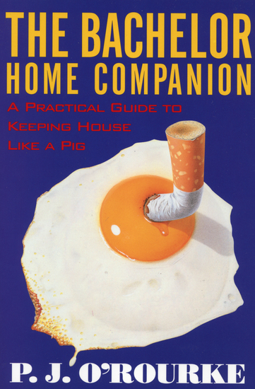 The Bachelor Home Companion - A Practical Guide to Keeping House Like a Pig - cover