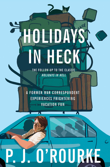 Holidays in Heck - A Former War Correspondent Experiences Frightening Vacation Fun - cover