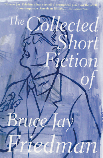 The Collected Short Fiction of Bruce Jay Friedman - cover