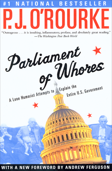 Parliament of Whores - A Lone Humorist Attempts to Explain the Entire US Government - cover