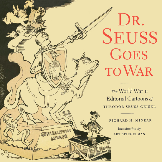 Dr Seuss Goes to War - The World War II Editorial Cartoons of Theodor Seuss Geisel - cover