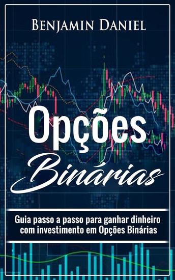 Opções Binárias - etapas por etapas guia para ganhar dinheiro com a negociação de opções binárias - cover