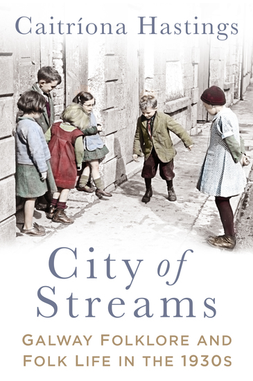 City of Streams - Galway Folklore and Folk Life in the 1930s - cover