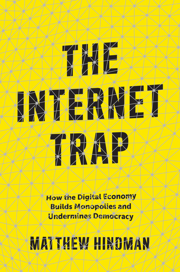 The Internet Trap - How the Digital Economy Builds Monopolies and Undermines Democracy - cover