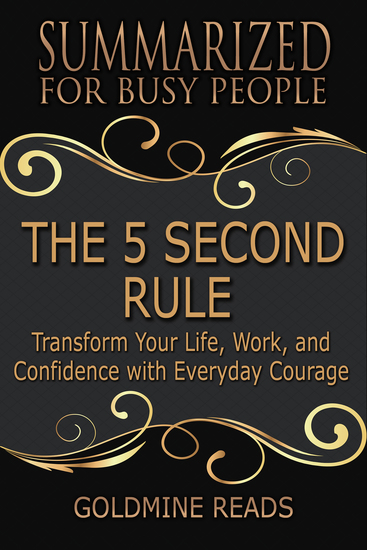The 5 Second Rule - Summarized for Busy People - Transform Your Life Work and Confidence with Everyday Courage: Based on the Book by Mel Robbins - cover