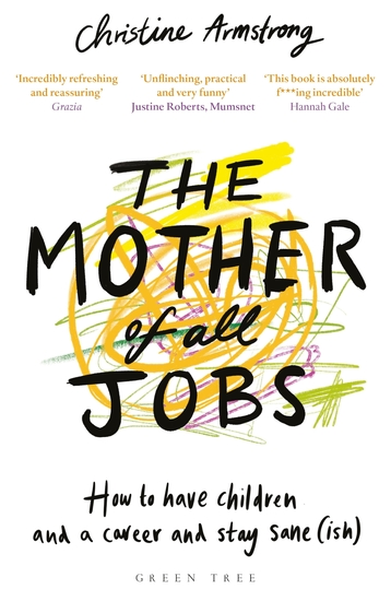 The Mother of All Jobs - How to Have Children and a Career and Stay Sane(ish) - cover