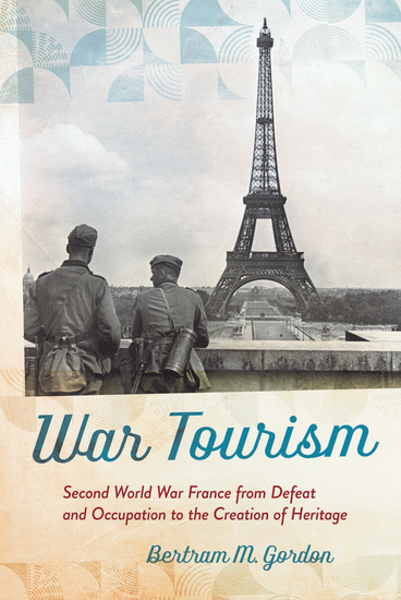 War Tourism - Second World War France from Defeat and Occupation to the Creation of Heritage - cover