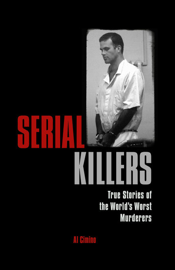 Serial Killers - True Stories of the World's Worst Murderers - cover