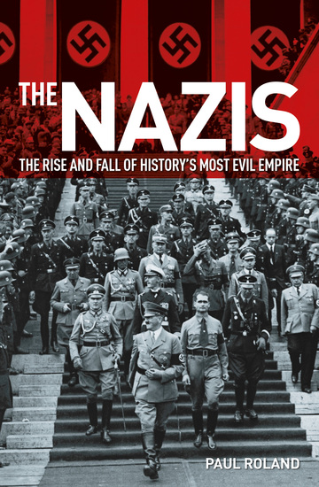 The Nazis - The Rise and Fall of History's Most Evil Empire - cover