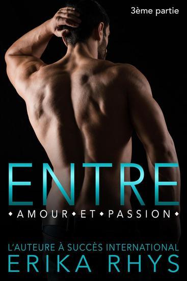 Entre amour et passion 3ème partie - La série Entre amour et passion #3 - cover