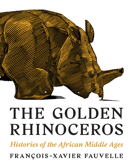 The Golden Rhinoceros - Histories of the African Middle Ages - cover