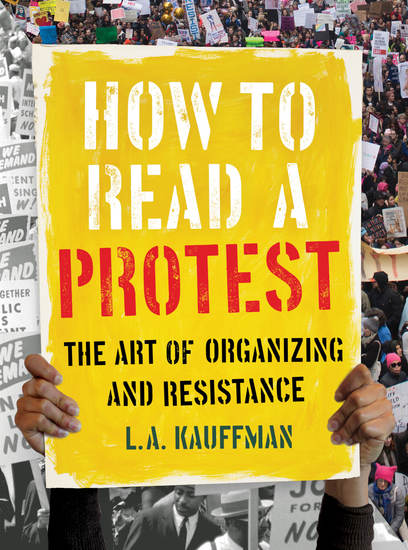 How to Read a Protest - The Art of Organizing and Resistance - cover