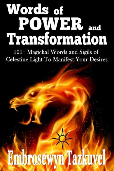 WORDS OF POWER and TRANSFORMATION - 101+ Magickal Words and Sigils of Celestine Light To Manifest Your Desires - cover