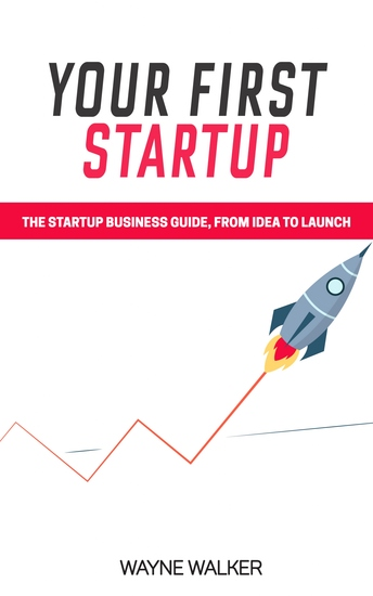 Your First Startup - The Startup Business Guide From Idea To Launch - cover
