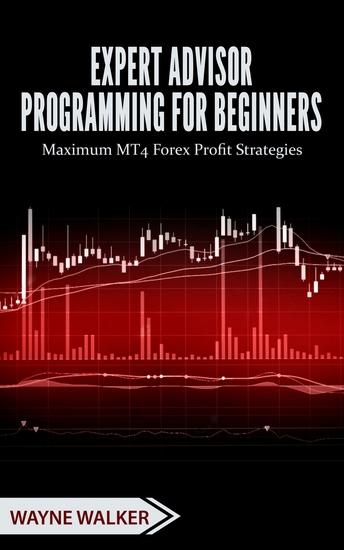 Expert Advisor Programming for Beginners - Maximum MT4 Forex Profit Strategies - cover
