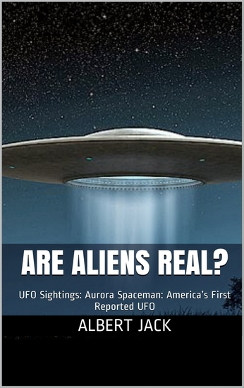 Are Aliens Real? - Aroura Spaceman: America's First Reported UFO - cover