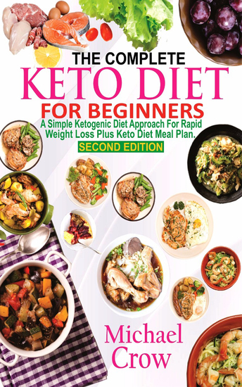 The Complete Keto Diet For Beginners - A Simple Ketogenic Diet Approach for Rapid Weight loss Plus Keto Diet Meal Plan (2nd Edition) - cover