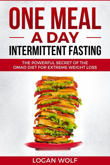 ONE MEAL A DAY Intermittent Fasting: The Powerful Secret of the OMAD