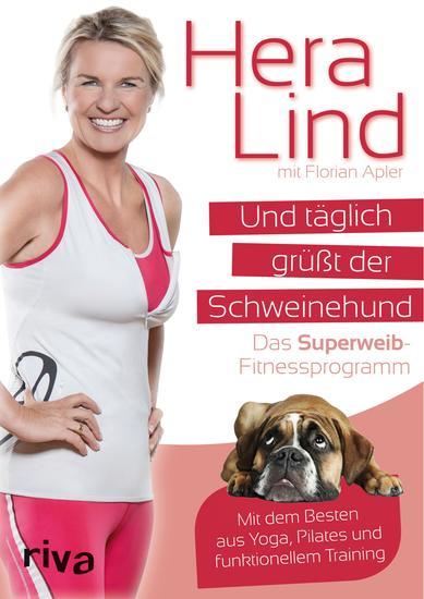 Und täglich grüßt der Schweinehund - Das Superweib-Fitnessprogramm - Mit dem Besten aus Yoga Pilates und funktionellem Training - cover