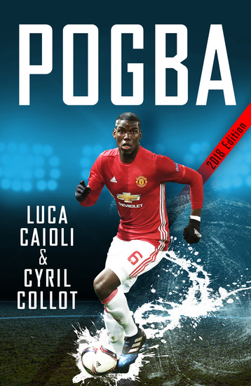 Pogba - The rise of Manchester United's Homecoming Hero - cover