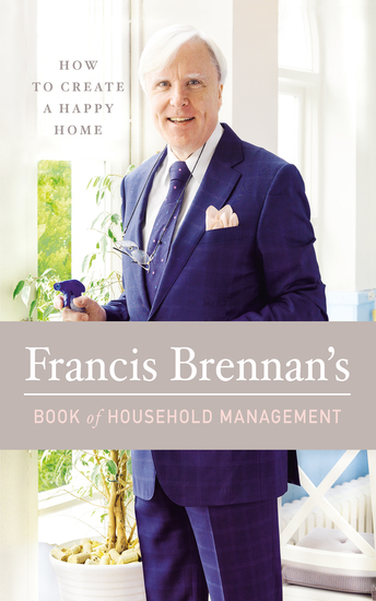 Francis Brennan's Book of Household Management - How to Create a Happy Home - cover