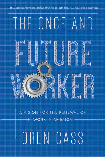 The Once and Future Worker - A Vision for the Renewal of Work in America - cover