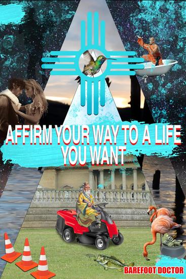 AFFIRM YOUR WAY TO A LIFE YOU WANT - Live life far more fully - cover