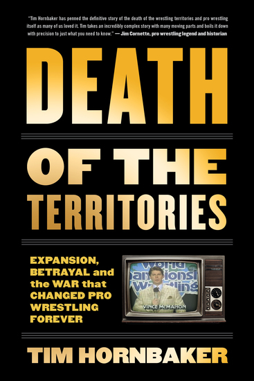 Death of the Territories - Expansion Betrayal and the War that Changed Pro Wrestling Forever - cover