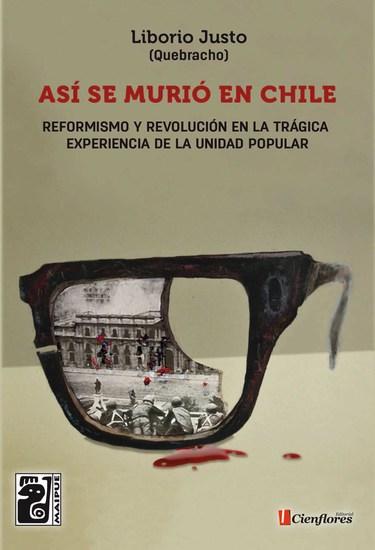 Así se murió en Chile - Reformismo y revolución en la trágica experiencia de la Unidad Popular - cover